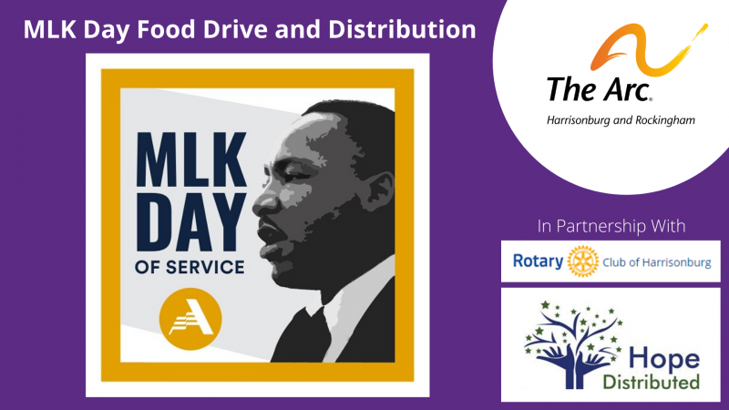 """Purple background with profile of Martin Luther King. Text reads """" MLK Day Food Drive and Distribution, MLK Day of Service, In partnership with The Rotary Club of Harrisonburg and Hope Distributed"""" Includes The Arc of HR's logo and the Americorps logo"""